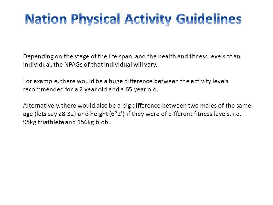 As mentioned previously, NPAGs are present to have people of all ages and fitness levels to attain good health, rather than high fitness level.