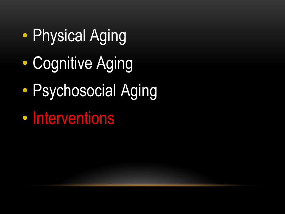 Physical Aging Cognitive Aging Psychosocial Aging Interventions