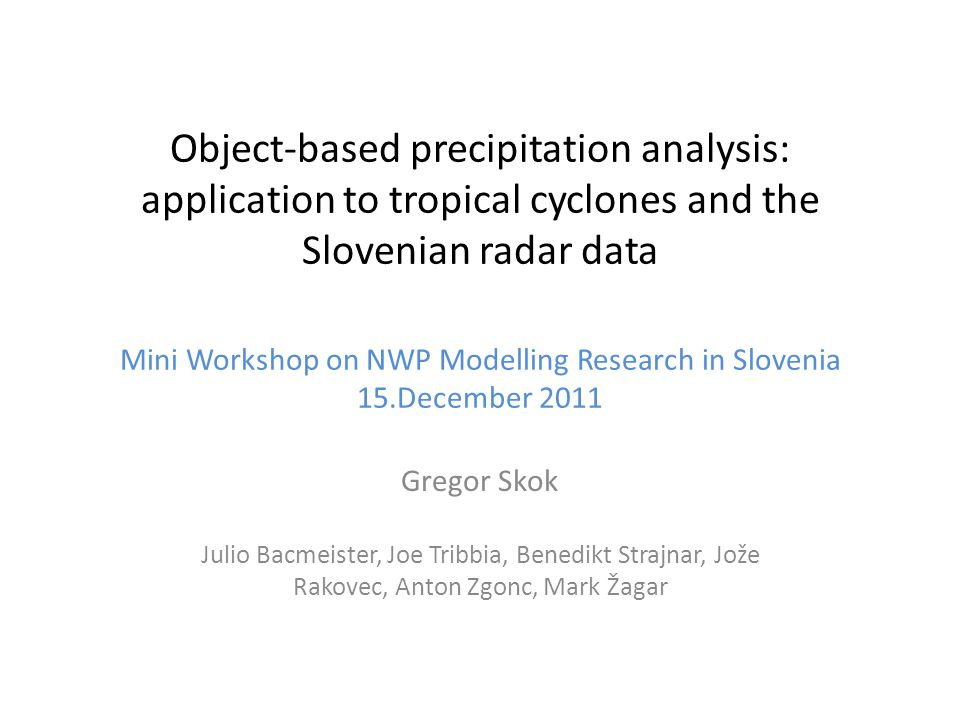 Overview Object based analysis Analysis of tropical cyclone precipitation using satellite data Hail-area tracking algorithm using radar data