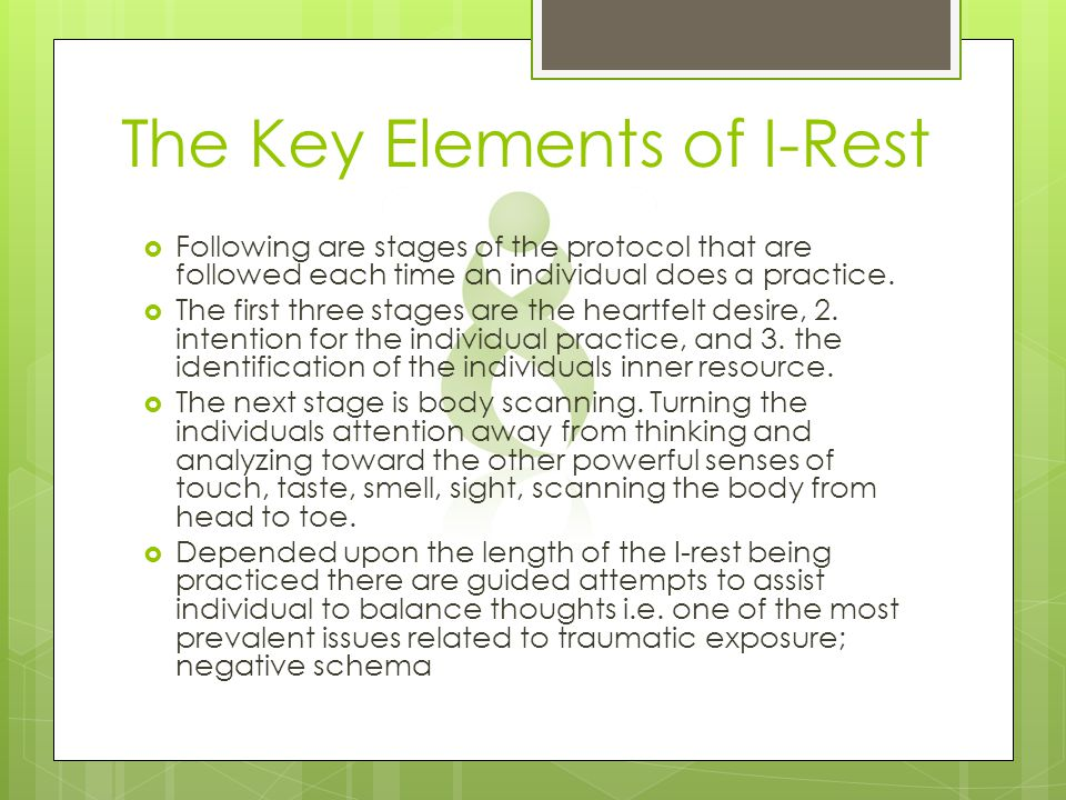 The Key Elements of I-Rest  Following are stages of the protocol that are followed each time an individual does a practice.