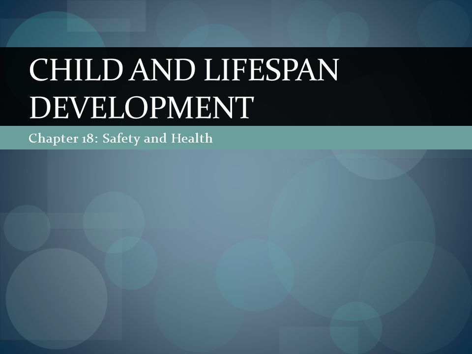 Chapter 18: Safety and Health CHILD AND LIFESPAN DEVELOPMENT