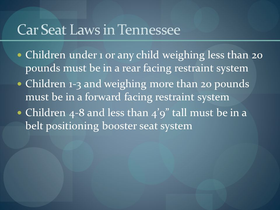 Car Seat Laws in Tennessee Children under 1 or any child weighing less than 20 pounds must be in a rear facing restraint system Children 1-3 and weigh