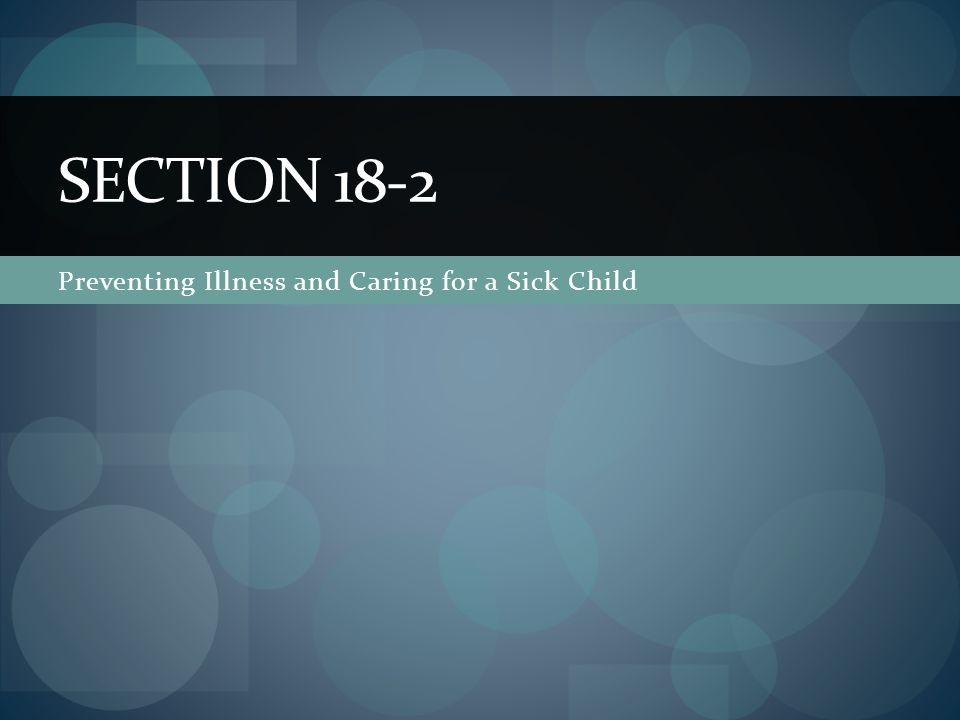 Preventing Illness and Caring for a Sick Child SECTION 18-2