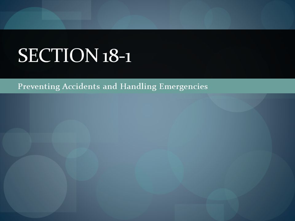 Preventing Accidents and Handling Emergencies SECTION 18-1