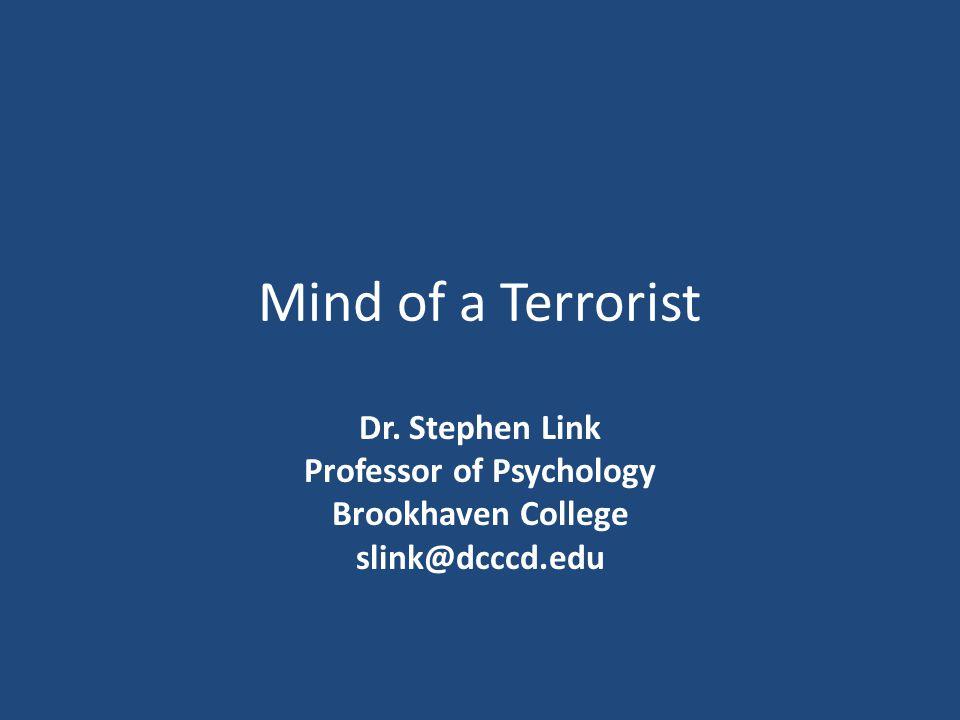 Mind of a Terrorist Dr. Stephen Link Professor of Psychology Brookhaven College slink@dcccd.edu