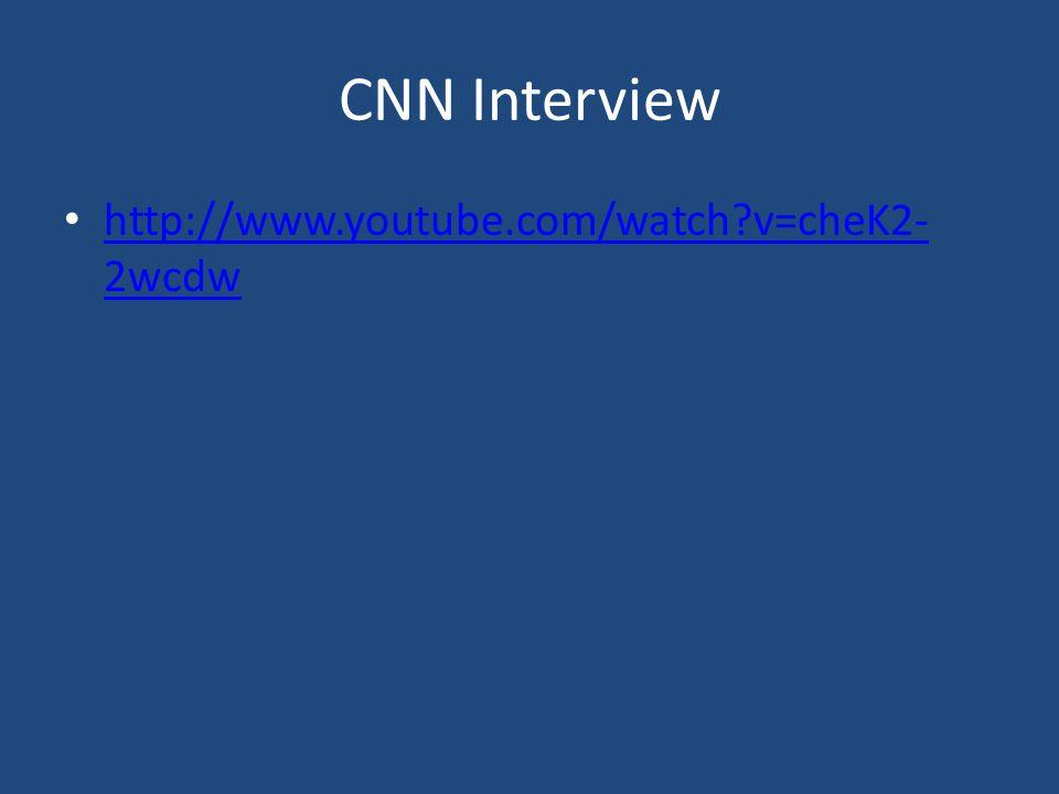 CNN Interview http://www.youtube.com/watch?v=cheK2- 2wcdw http://www.youtube.com/watch?v=cheK2- 2wcdw