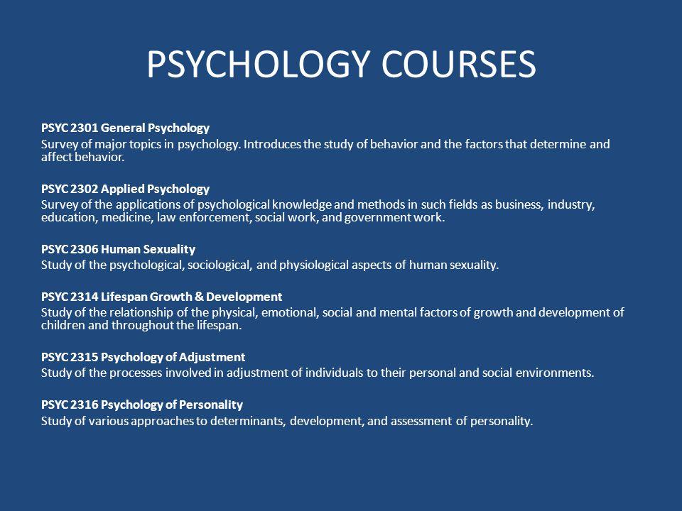 PSYCHOLOGY COURSES PSYC 2301 General Psychology Survey of major topics in psychology.