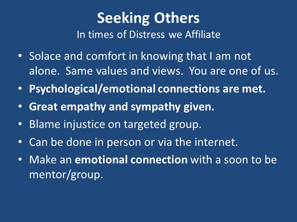 Seeking Others In times of Distress we Affiliate Solace and comfort in knowing that I am not alone.