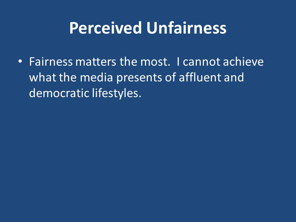 Perceived Unfairness Fairness matters the most.