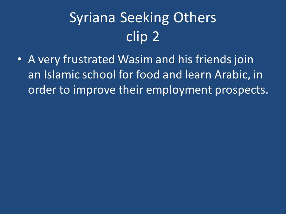 Syriana Seeking Others clip 2 A very frustrated Wasim and his friends join an Islamic school for food and learn Arabic, in order to improve their employment prospects.