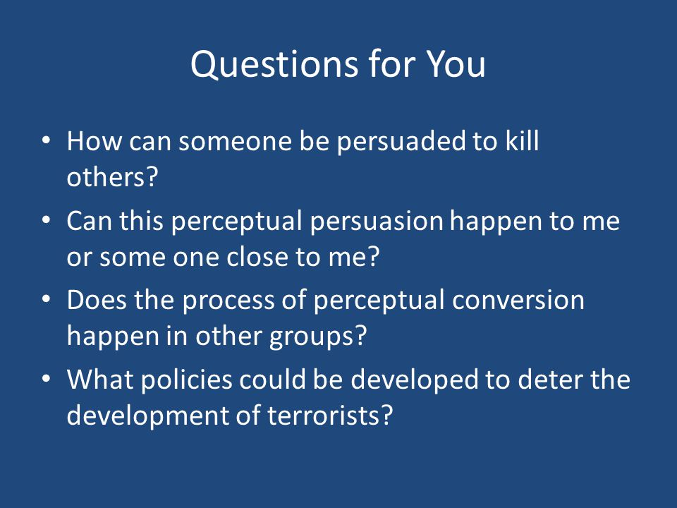 Questions for You How can someone be persuaded to kill others.