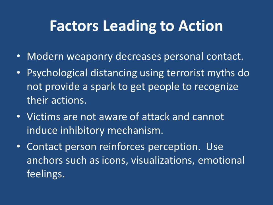 Factors Leading to Action Modern weaponry decreases personal contact.