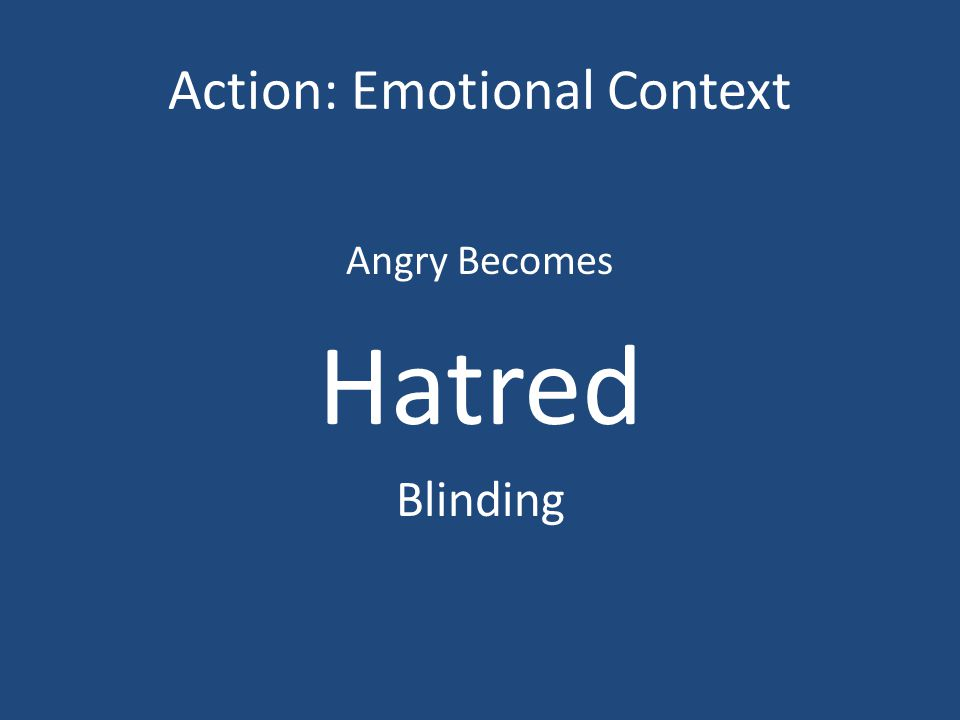 Action: Emotional Context Angry Becomes Hatred Blinding