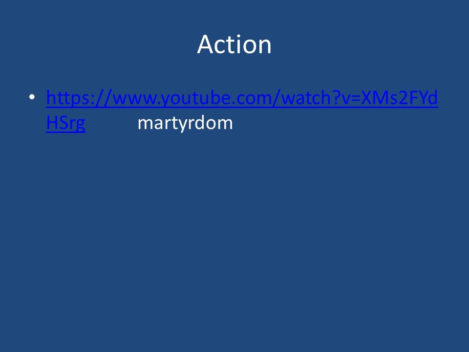 Action https://www.youtube.com/watch?v=XMs2FYd HSrg martyrdom https://www.youtube.com/watch?v=XMs2FYd HSrg