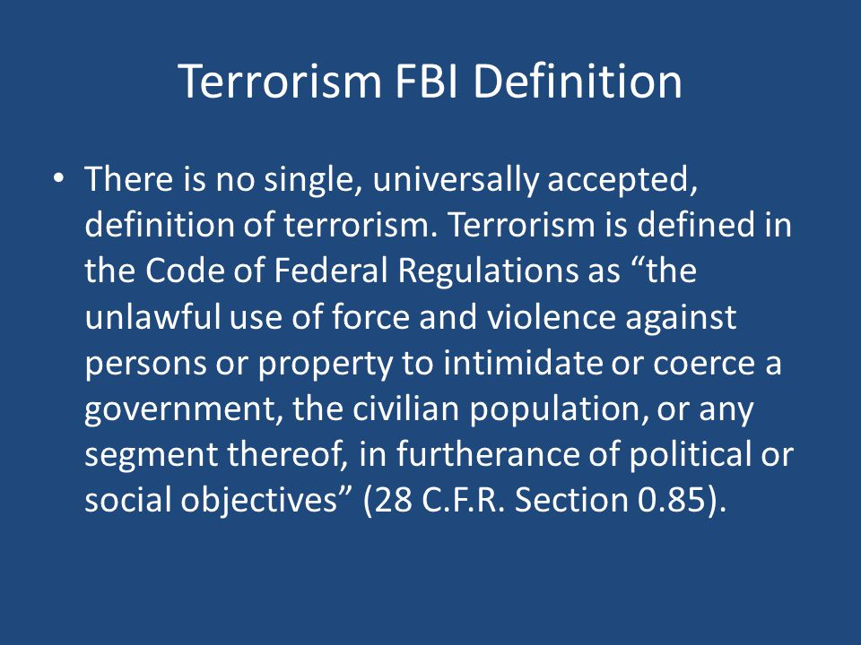 Terrorism FBI Definition There is no single, universally accepted, definition of terrorism.