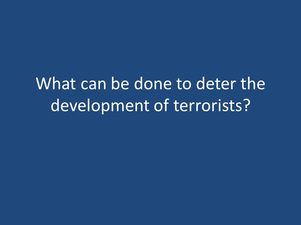 What can be done to deter the development of terrorists?