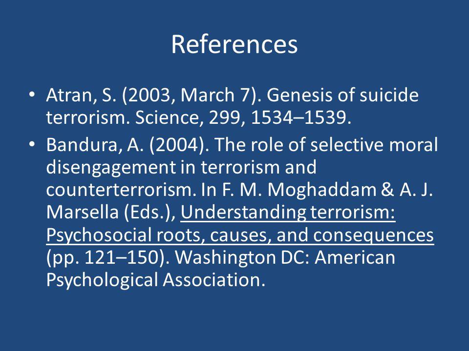 References Atran, S.(2003, March 7). Genesis of suicide terrorism.