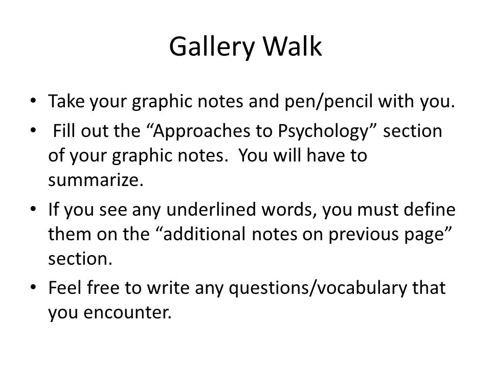 "Gallery Walk Take your graphic notes and pen/pencil with you. Fill out the ""Approaches to Psychology"" section of your graphic notes. You will have to"