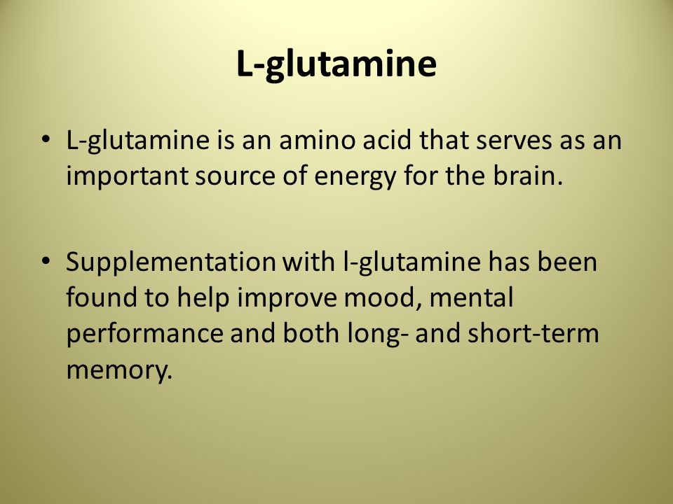 L-glutamine L-glutamine is an amino acid that serves as an important source of energy for the brain.