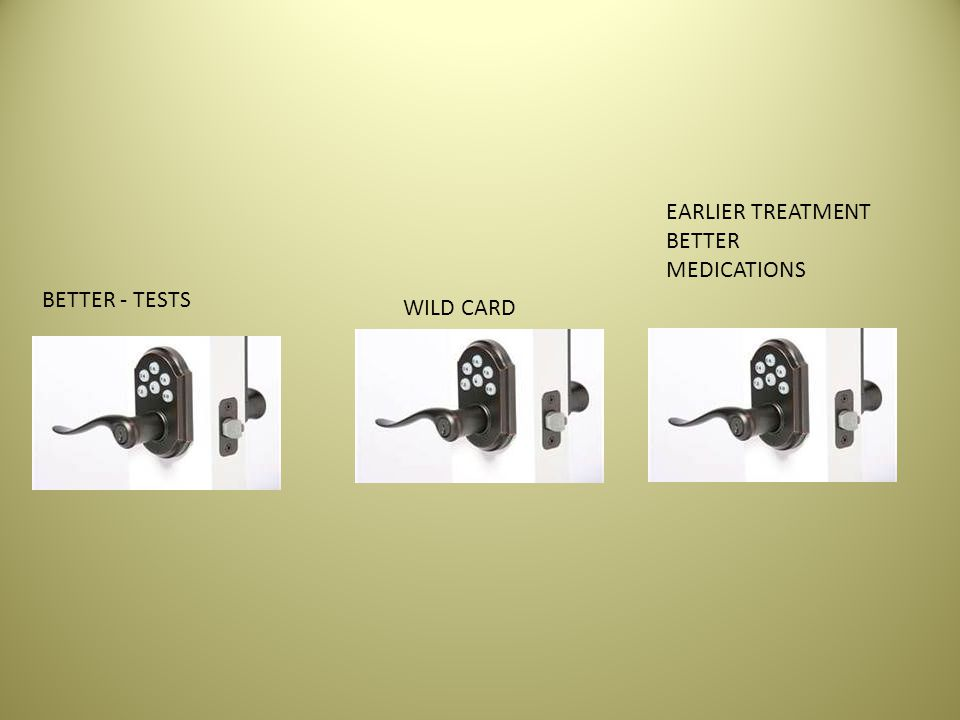 BETTER - TESTS EARLIER TREATMENT BETTER MEDICATIONS WILD CARD