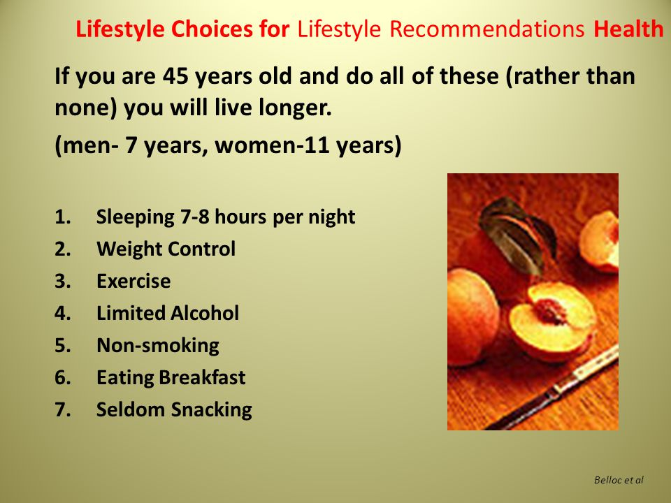 If you are 45 years old and do all of these (rather than none) you will live longer.
