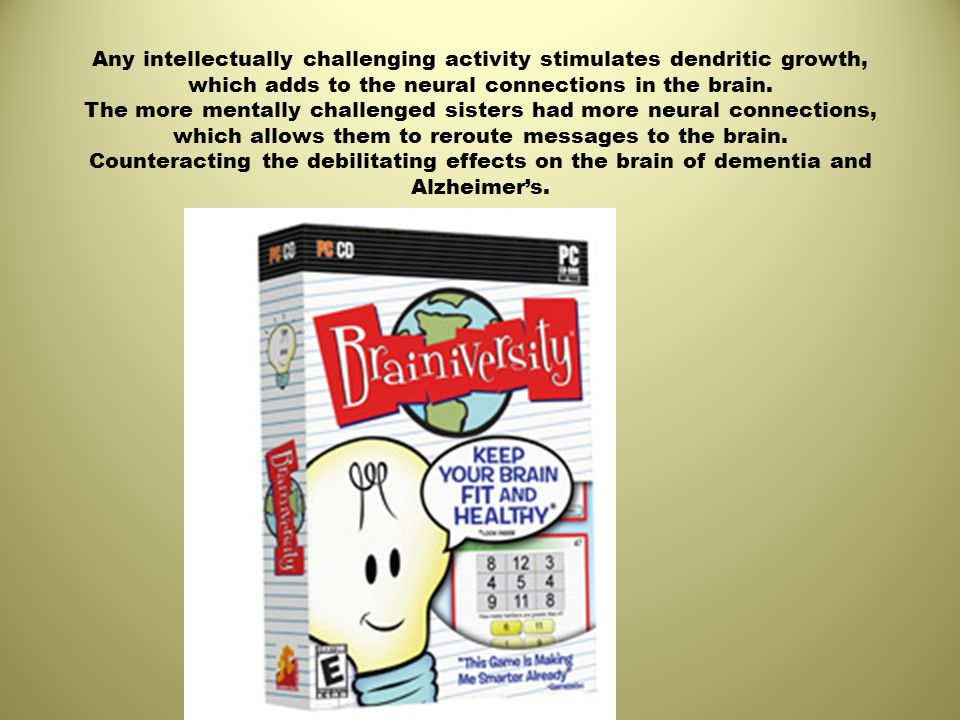 Any intellectually challenging activity stimulates dendritic growth, which adds to the neural connections in the brain.