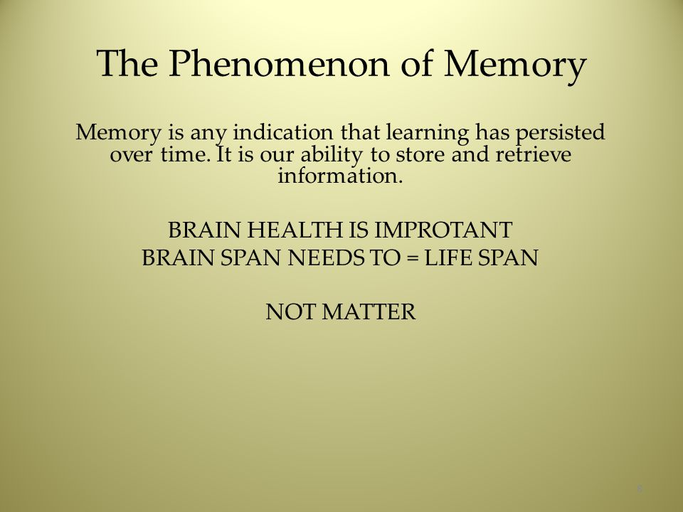 The Phenomenon of Memory Memory is any indication that learning has persisted over time.