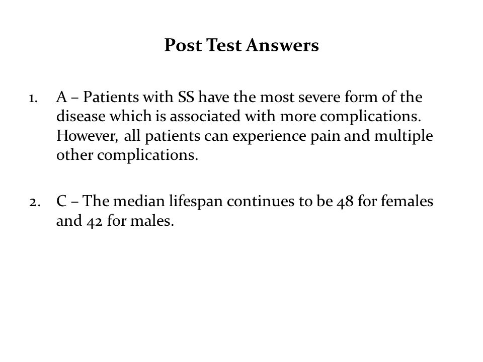 Post Test Answers 1.A – Patients with SS have the most severe form of the disease which is associated with more complications.