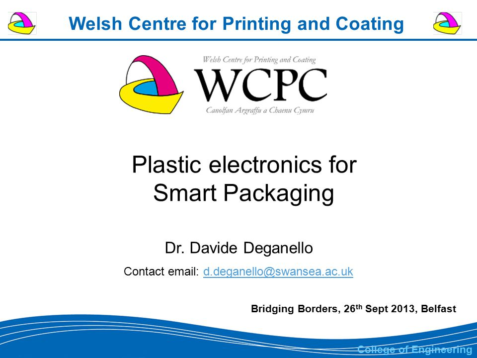 Welsh Centre for Printing and Coating Plastic electronics for Smart Packaging Dr.