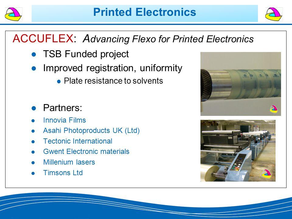 Printed Electronics ACCUFLEX: A dvancing Flexo for Printed Electronics TSB Funded project Improved registration, uniformity Plate resistance to solven