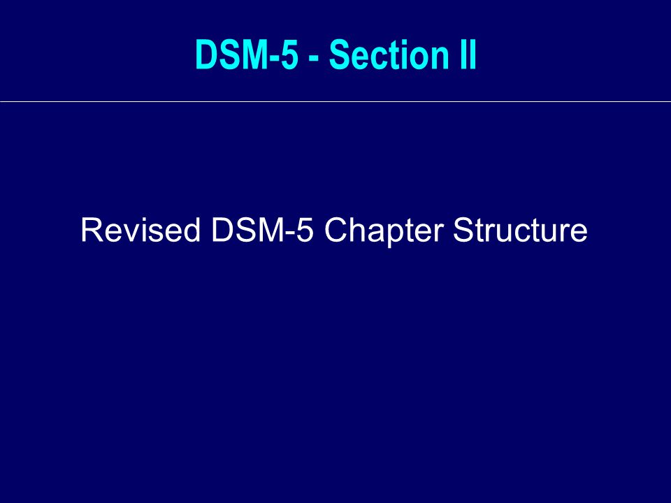 DSM-5 - Section II Revised DSM-5 Chapter Structure