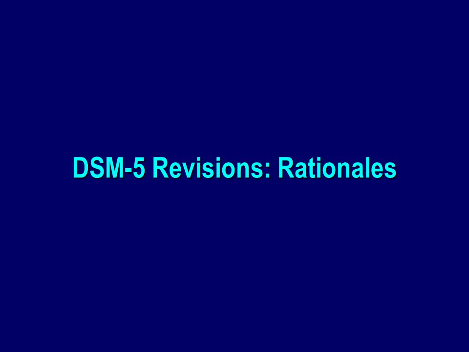 DSM-5 Revisions: Rationales