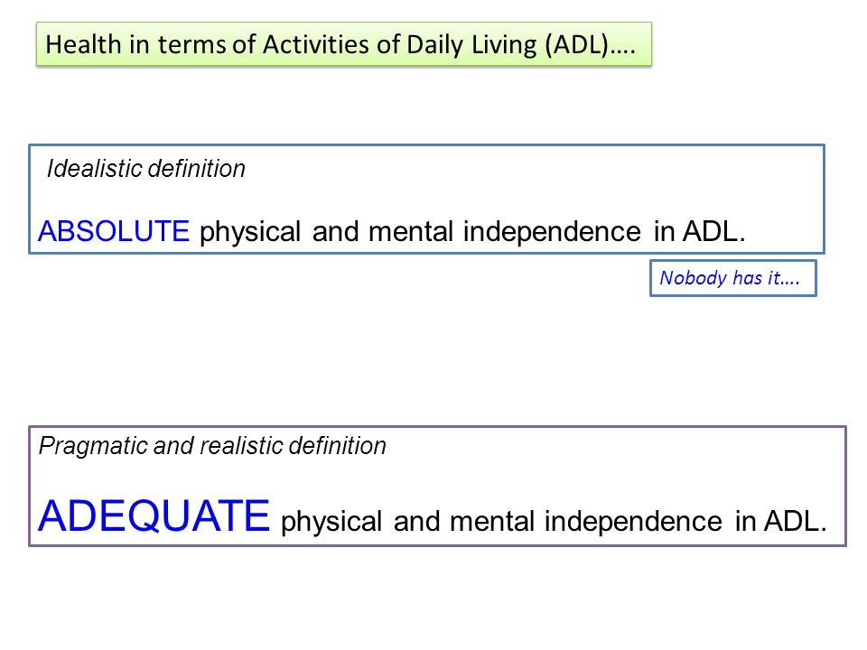 Idealistic definition ABSOLUTE physical and mental independence in ADL.