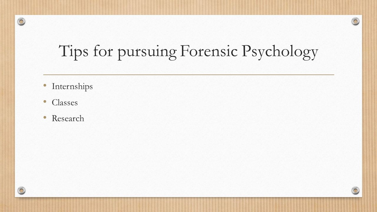Tips for pursuing Forensic Psychology Internships Classes Research