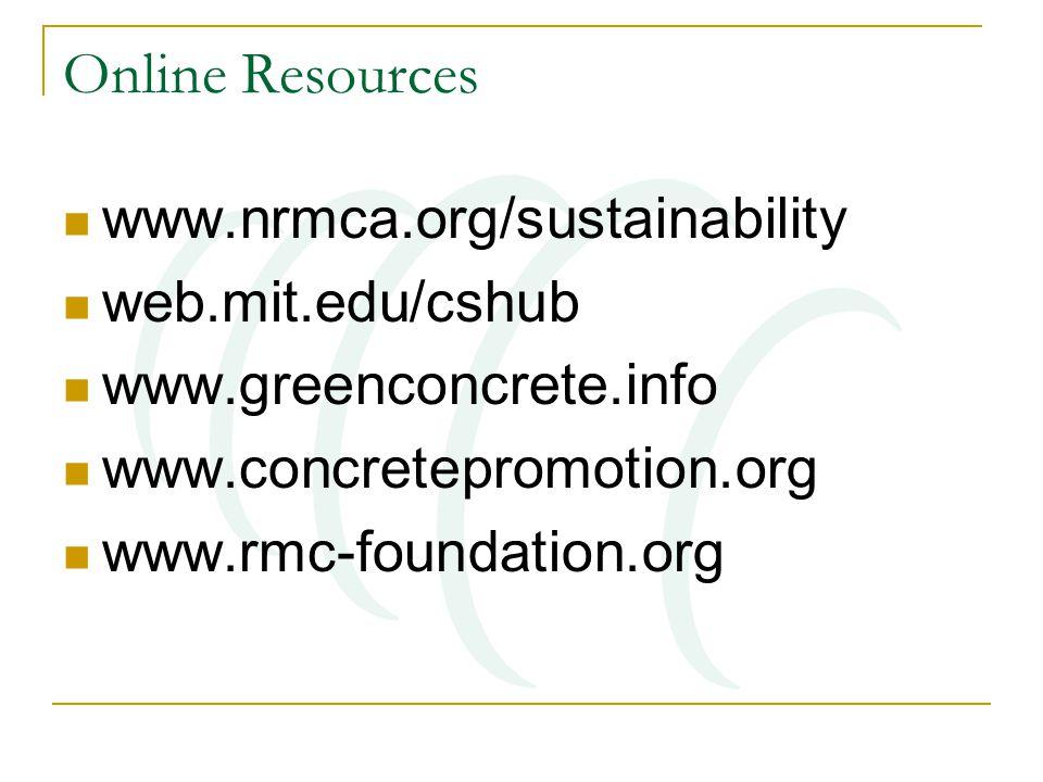Online Resources www.nrmca.org/sustainability web.mit.edu/cshub www.greenconcrete.info www.concretepromotion.org www.rmc-foundation.org