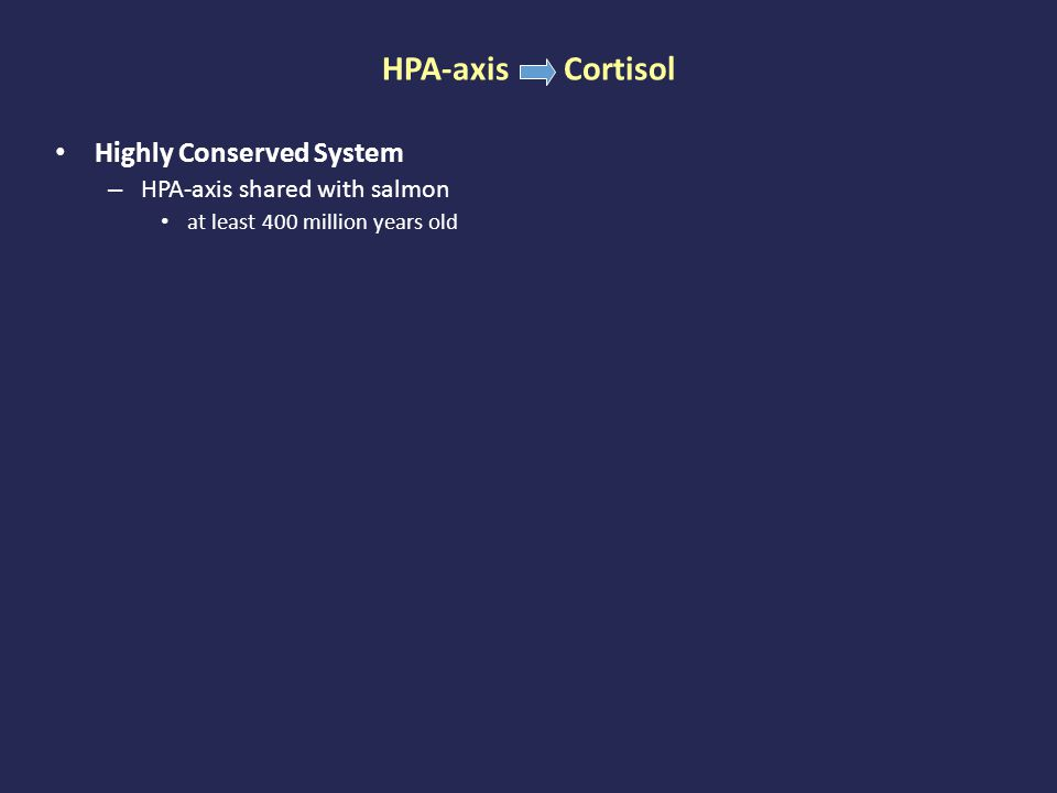HPA-axis Cortisol Highly Conserved System – HPA-axis shared with salmon at least 400 million years old