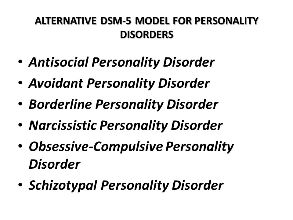 ALTERNATIVE DSM-5 MODEL FOR PERSONALITY DISORDERS Antisocial Personality Disorder Avoidant Personality Disorder Borderline Personality Disorder Narcis