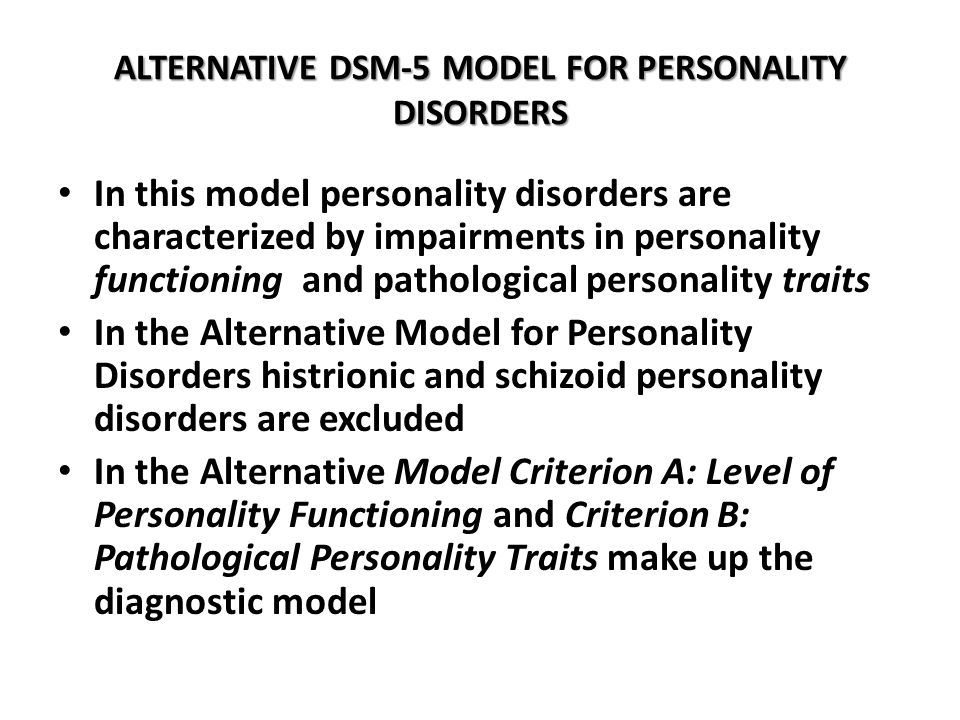 ALTERNATIVE DSM-5 MODEL FOR PERSONALITY DISORDERS In this model personality disorders are characterized by impairments in personality functioning and