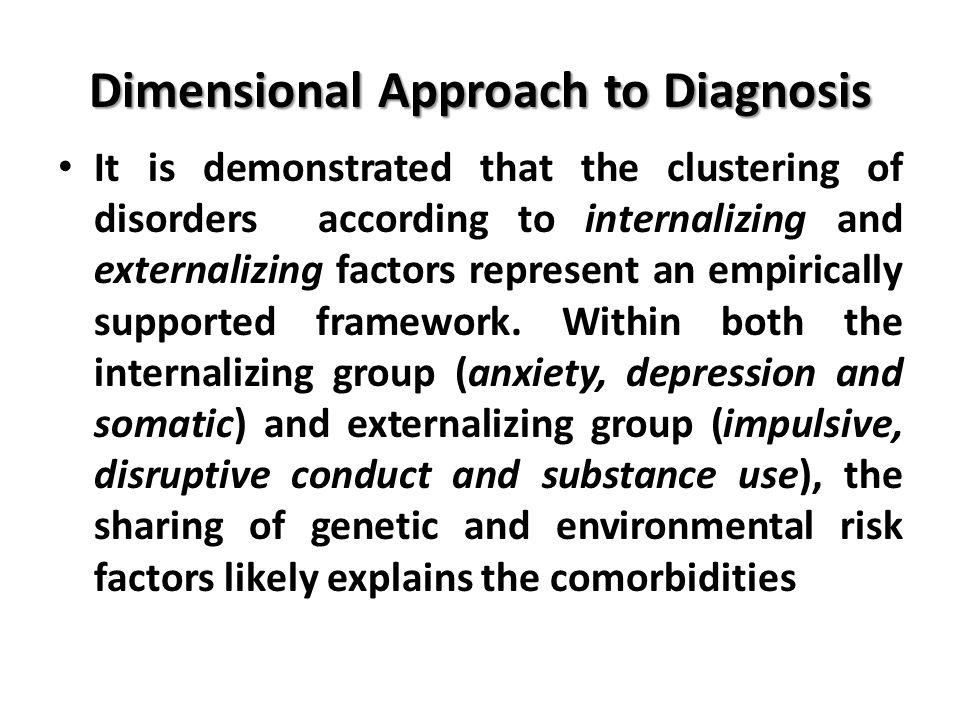 Dimensional Approach to Diagnosis It is demonstrated that the clustering of disorders according to internalizing and externalizing factors represent a