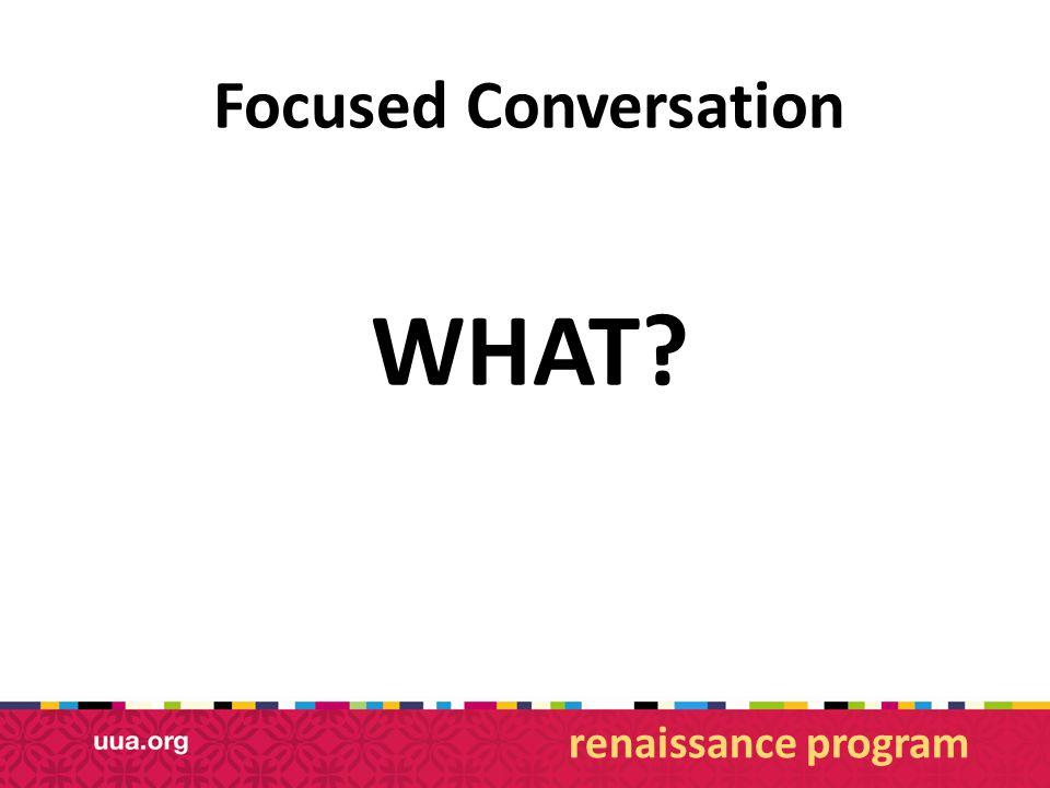 Focused Conversation WHAT? renaissance program