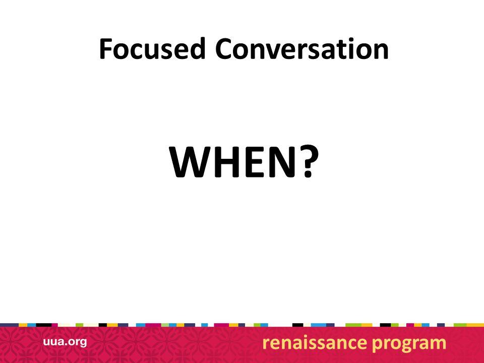 Focused Conversation WHEN? renaissance program
