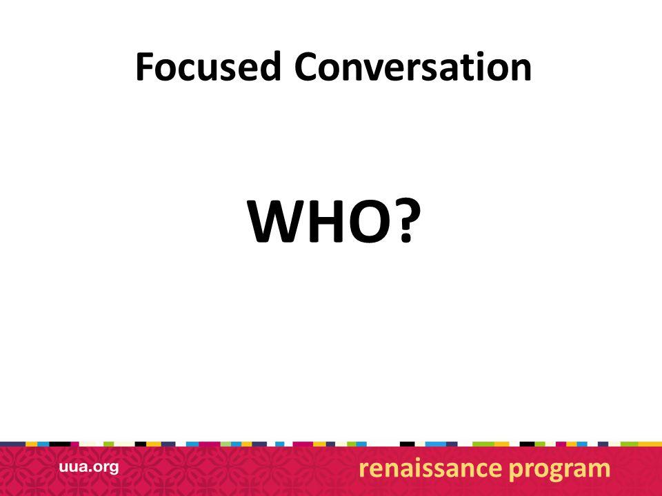 Focused Conversation WHO? renaissance program