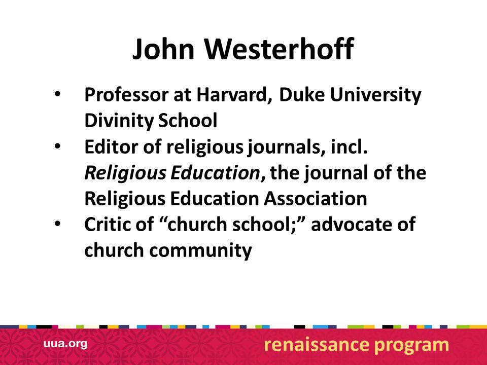 John Westerhoff Professor at Harvard, Duke University Divinity School Editor of religious journals, incl.