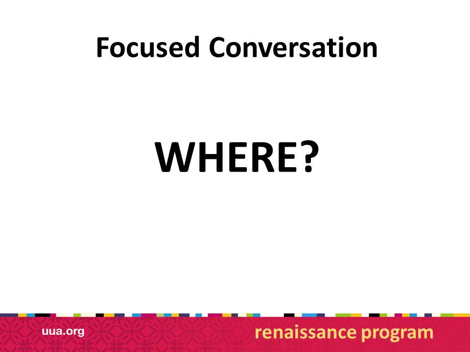 Focused Conversation WHERE? renaissance program