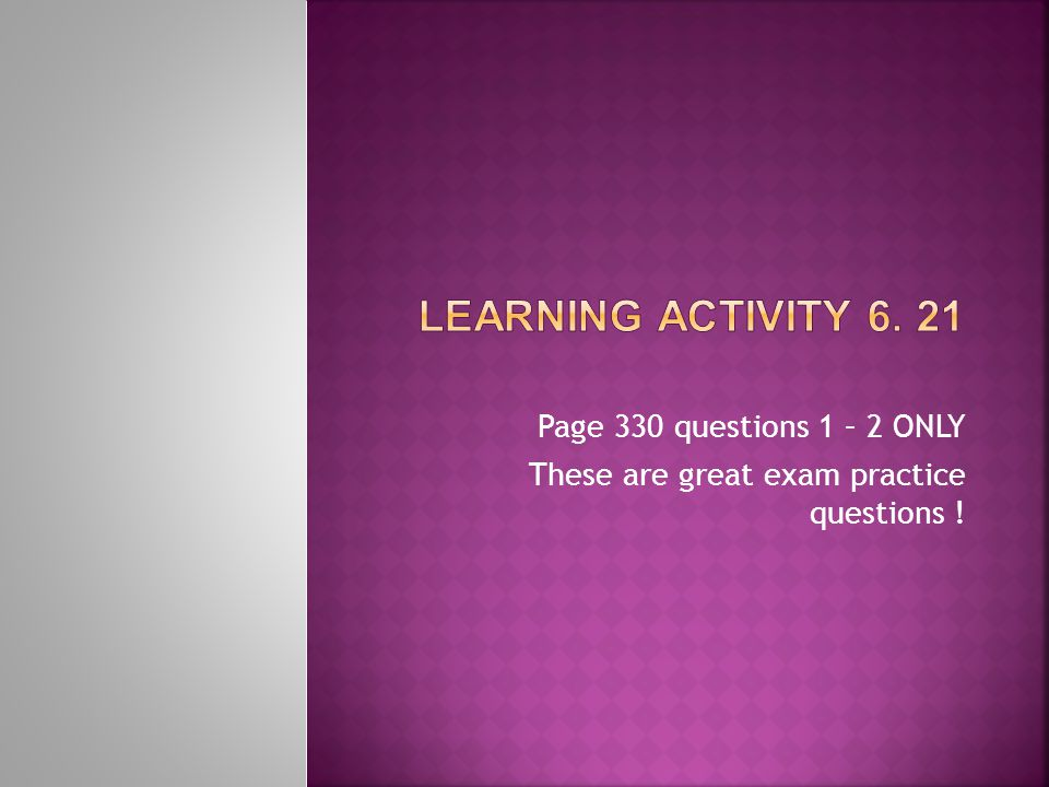 Page 330 questions 1 – 2 ONLY These are great exam practice questions !