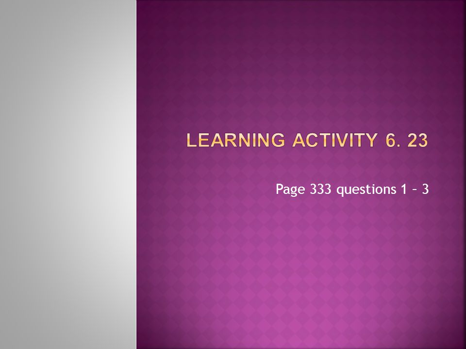 Page 333 questions 1 – 3
