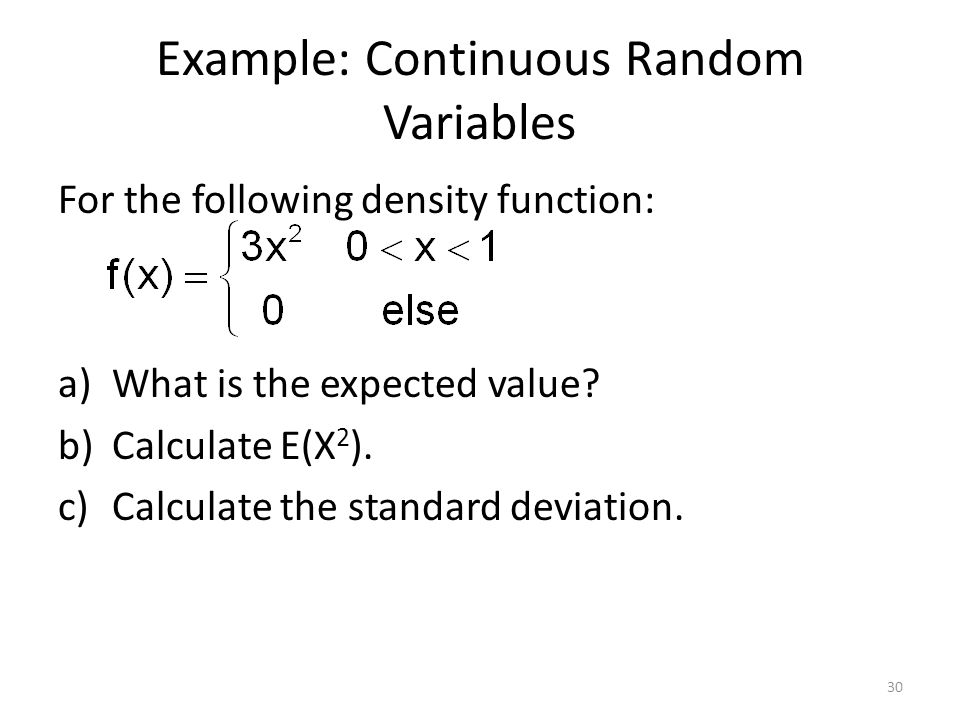 Example: Continuous Random Variables For the following density function: a)What is the expected value? b)Calculate E(X 2 ). c)Calculate the standard d