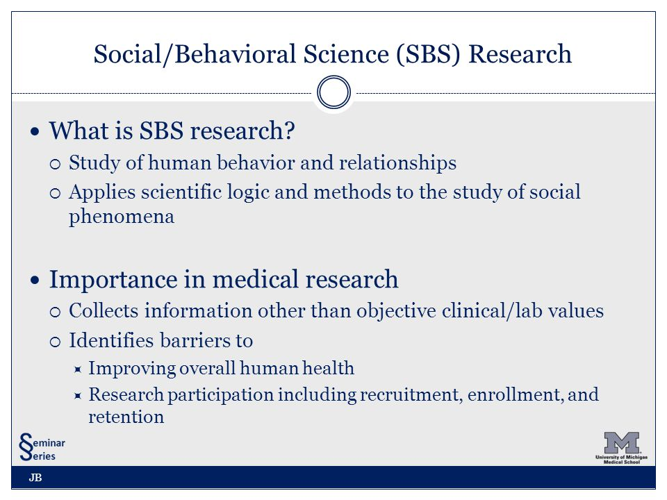 Special Considerations in SBS Research Informing subjects  Prepare participants for sensitive topics  Provide resources if questions will be upsetting  For web-based surveys on sensitive topics, provide instructions regarding security on public computers  Disclose plans for reporting harm to self or others  Waiving documentation of informed consent may be appropriate Interviewer training  For interviews or focus groups involving sensitive topics, provide information regarding interviewer training CS