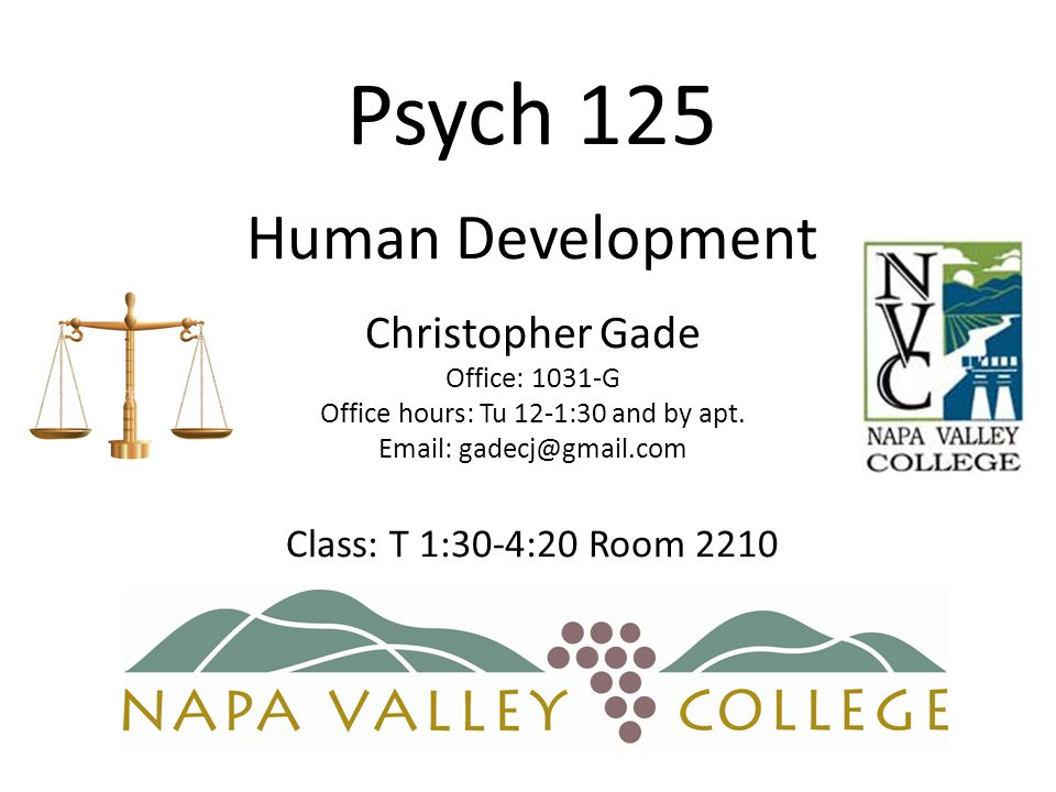 Psych 125 Human Development Christopher Gade Office: 1031-G Office hours: Tu 12-1:30 and by apt.