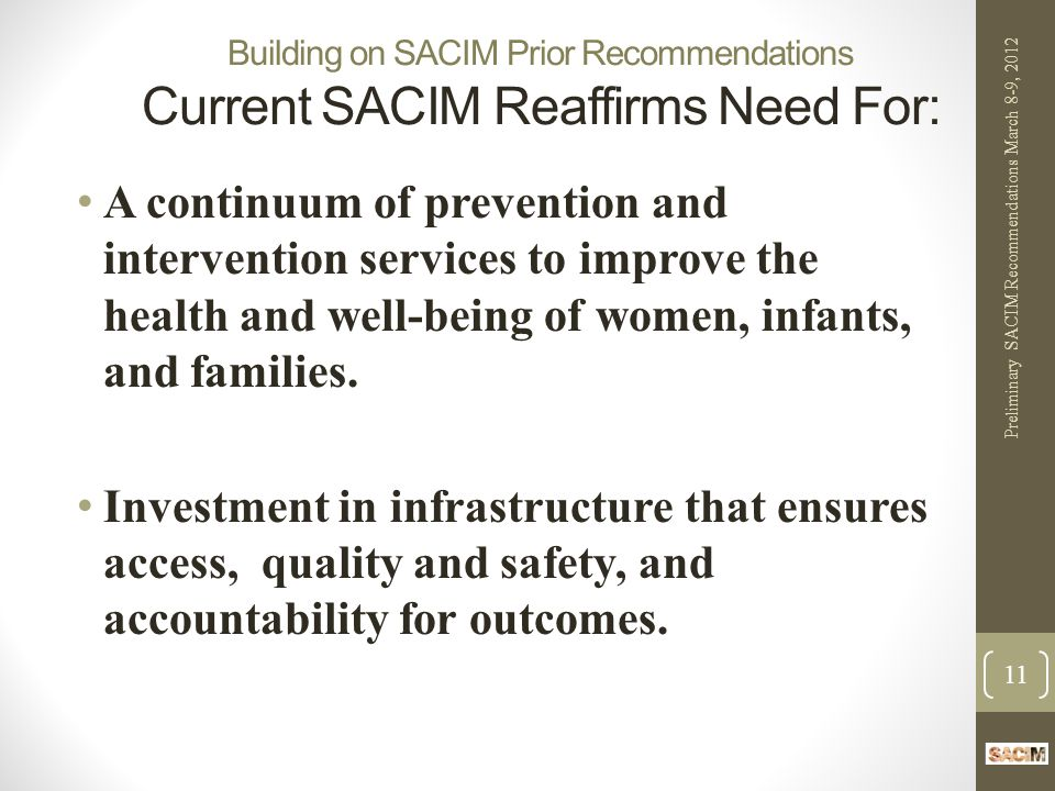 Building on SACIM Prior Recommendations Current SACIM Reaffirms Need For: A continuum of prevention and intervention services to improve the health and well-being of women, infants, and families.